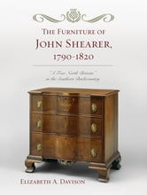 The Furniture of John Shearer, 1790-1820 - 'A True North Britain' in the Southern Backcountry ebook by Elizabeth A. Davison