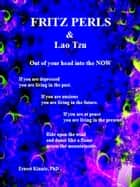 Fritz Perls & Lao Tzu---out of your head, into the NOW - Ride upon the wind and dance like a flame across the mountainside ebook by Ernest Kinnie, PhD