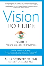Vision for Life, Revised Edition - Ten Steps to Natural Eyesight Improvement ebook by M. Fernanda Leite Ribeiro, Meir Schneider, Ph.D.