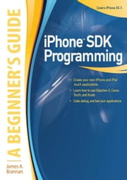 iPhone SDK Programming: A Beginner's Guide ebook by Brannan, James