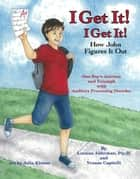 I Get It! I Get It! How John Figures It Out ebook by Loraine Alderman, Yvonne Capitelli