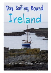 Day Sailing Round Ireland - Robinetta, #5 ebook by Julian Cable, Alison Cable