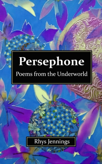 Persephone: Poems from the Underworld ebook by Rhys Jennings