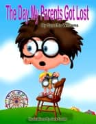The Day My Parents Got Lost ebook by Susette Williams