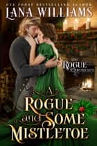 A Rogue and Some Mistletoe ebook by Lana Williams