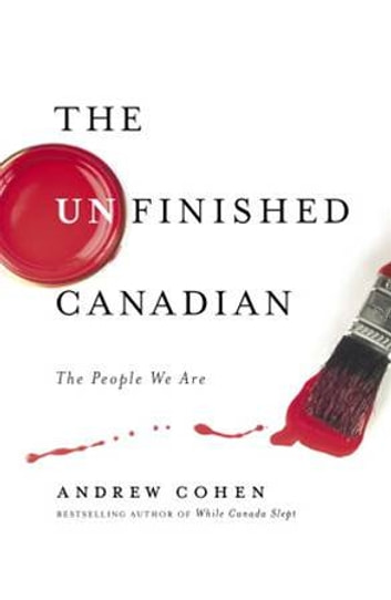 The Unfinished Canadian - The People We Are ebook by Andrew Cohen