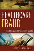 Healthcare Fraud - Auditing and Detection Guide ebook by Rebecca S. Busch