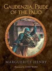 Gaudenzia, Pride of the Palio ebook by Marguerite Henry,Lynd Ward