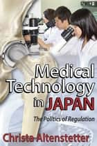 Medical Technology in Japan ebook by Christa Altenstetter