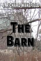 The Barn ebook by J. Richard Wakefield