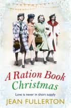 A Ration Book Christmas - A heart-warming Christmas classic for fans of Dilly Court ebook by Jean Fullerton