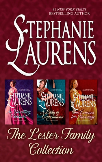 The Lester Family Collection/An Unwilling Conquest/A Lady Of Expectations/The Reasons For Marriage ebook by Stephanie Laurens