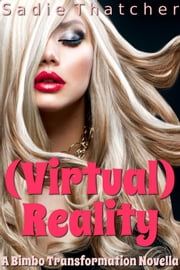 (Virtual) Reality - A Bimbo Transformation Novella ebook by Sadie Thatcher