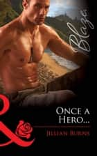 Once a Hero... (Mills & Boon Blaze) 電子書籍 by Jillian Burns