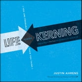 Life Kerning - Creative Ways to Fine Tune Your Perspective on Career and Life ebook by Justin Ahrens