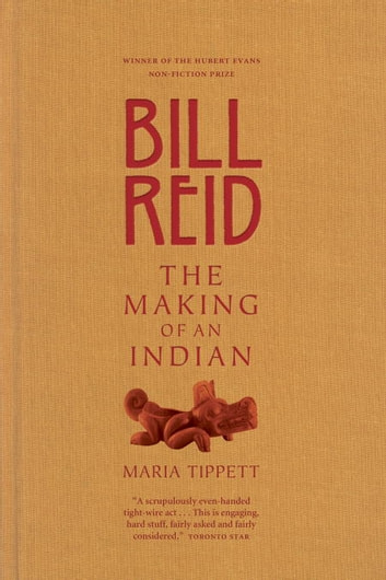 Bill Reid - The Making of an Indian ebook by Maria Tippett