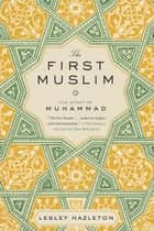 The First Muslim ebook by Lesley Hazleton