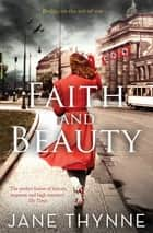 Faith and Beauty - A captivating novel of intrigue and survival in pre-war Berlin ebook by Jane Thynne