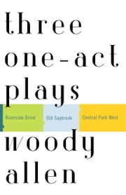 Three One-Act Plays - Riverside Drive Old Saybrook Central Park West ebook by Woody Allen