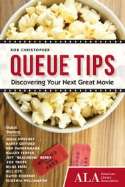 Queue Tips - Discovering Your Next Great Movie ebook by Rob Christopher