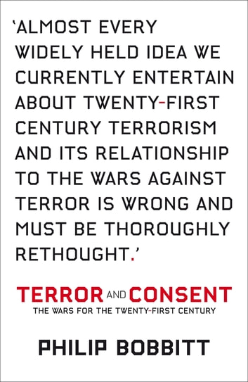 Terror and Consent - The Wars for the Twenty-first Century ebook by Philip Bobbitt