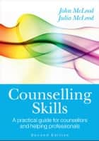 COUNSELLING SKILLS: A PRACTICAL GUIDE FOR COUNSELLORS AND HELPING PROFESSIONALS eBook by John McLeod