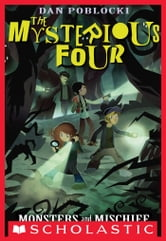The Mysterious Four #3: Monsters and Mischief ebook by Dan Poblocki