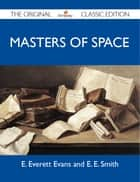 Masters of Space - The Original Classic Edition ebook by Smith E