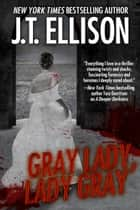 Gray Lady, Lady gray - (a short story) ebook by J.T. Ellison