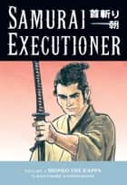 Samurai Executioner Volume 6: Shinko the Kappa ebook by Kazuo Koike, Goseki Kojima