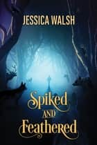 Spiked and Feathered ebook by Jessica Walsh