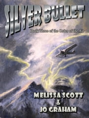Silver Bullet ebook by Melissa Scott,Jo Graham