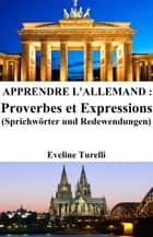 Apprendre l'Allemand : Proverbes et Expressions ebook by Eveline Turelli