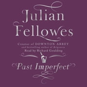 Past Imperfect - A novel by the creator of DOWNTON ABBEY and BELGRAVIA audiobook by Julian Fellowes