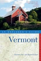 Explorer's Guide Vermont (Thirteenth Edition) ebook by Christina Tree, Rachel Carter