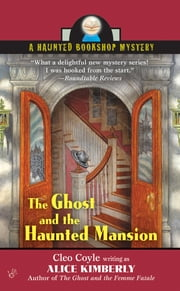 The Ghost and The Haunted Mansion - A Haunted Bookshop Mystery ebook by Alice Kimberly