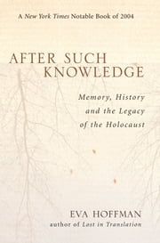 After Such Knowledge - Memory, History, and the Legacy of the Holocaust ebook by Eva Hoffman