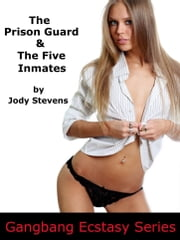 The Prison Guard and the Five Inmates (Interracial Gangbang) ebook by Jody Stevens
