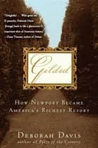 Gilded - How Newport Became America's Richest Resort ebook by Deborah Davis