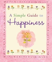 A Simple Guide to Happiness ebook by Barbara Paulding