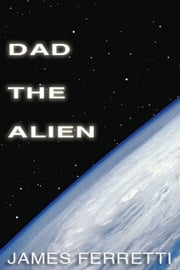 Dad The Alien ebook by James Ferretti