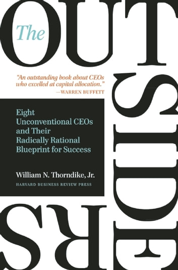 The Outsiders - Eight Unconventional CEOs and Their Radically Rational Blueprint for Success ebook by William N. Thorndike