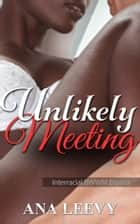 Unlikely Meeting ebook by Ana Leevy