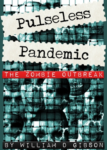 Pulseless Pandemic: The Zombie Outbreak ebook by William D. Gibson