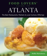 Food Lovers' Guide to® Atlanta - The Best Restaurants, Markets & Local Culinary Offerings ebook by Malika Harricharan
