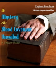The Mystery of the Blood Covenant Unveiled ebook by Godspower Elishason