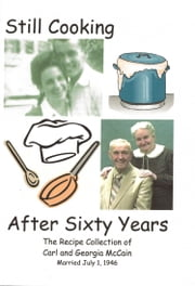 Still Cooking After Sixty Years: The Recipe Collection of Carl and Georgia McCain ebook by Georgia McCain