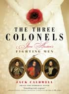 The Three Colonels - Jane Austen's Fighting Men ebook by Jack Caldwell