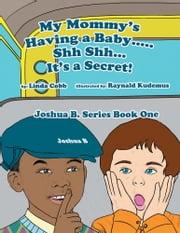 My Mommy's having a Baby..... Sh Sh… It's a Secret! - Joshua B. Series Book One ebook by Linda Cobb