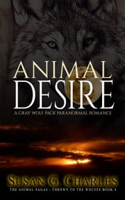 Animal Desire: A Gray Wolf Pack Paranormal Romance - The Animal Sagas, #4 ebook by Susan G. Charles